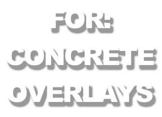 For: Concrete  Overlays